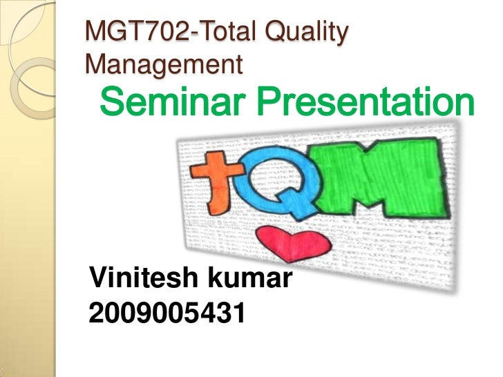 MGT702-Total QualityManagement Seminar PresentationVinitesh kumar2009005431