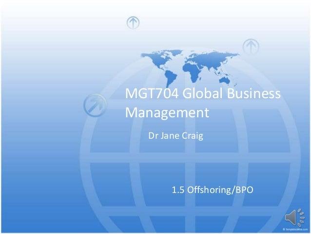 MGT704 Global Business Management 1.5 Offshoring/BPO Dr Jane Craig