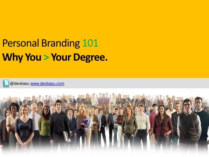 Personal Branding 101 Why You > Your Degree.      @devbasu www.devbasu.com  future of the newspaper industry series     De...
