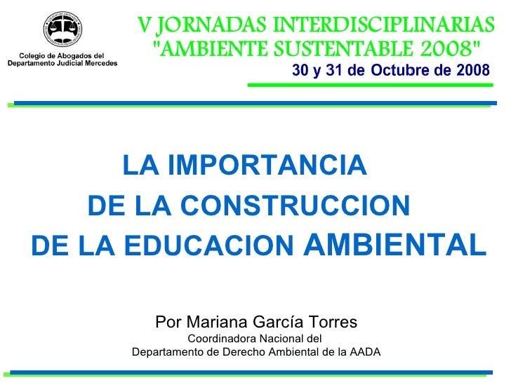 Por Mariana García Torres Coordinadora Nacional del  Departamento de Derecho Ambiental de la AADA LA IMPORTANCIA DE LA   C...