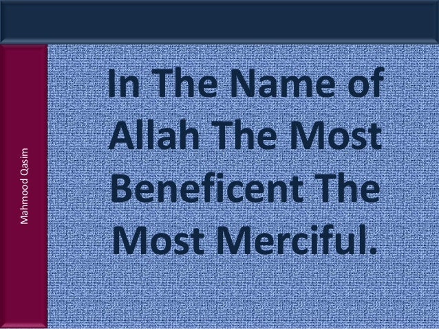 Mahmood Qasim  In The Name of Allah The Most Beneficent The Most Merciful.