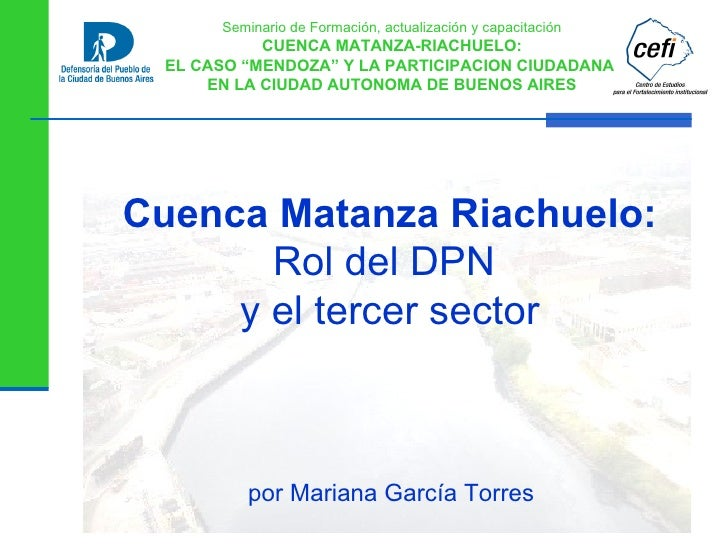 Cuenca Matanza Riachuelo: Rol del DPN  y el tercer sector por Mariana García Torres Seminario de Formación, actualización ...