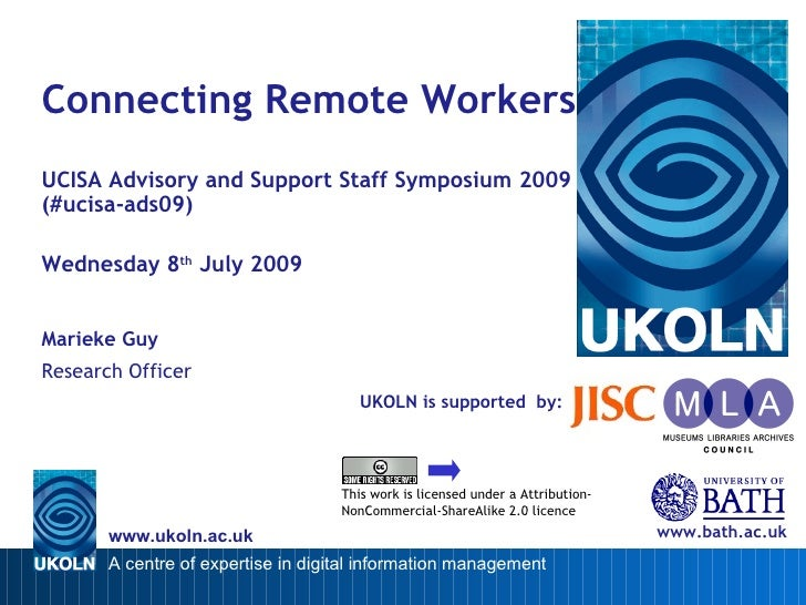 Connecting Remote Workers UCISA Advisory and Support Staff Symposium 2009 (#ucisa-ads09)  Wednesday 8th July 2009   Mariek...