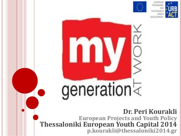 Dr. Peri Kourakli European Projects and Youth Policy Thessaloniki European Youth Capital 2014 p.kourakli@thessaloniki2014....