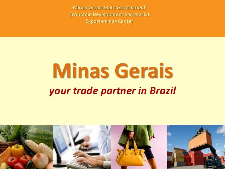 Minas Gerais State Government<br />Economic Development Secretariat<br />Exportaminas Center<br />Minas Gerais<br />your t...