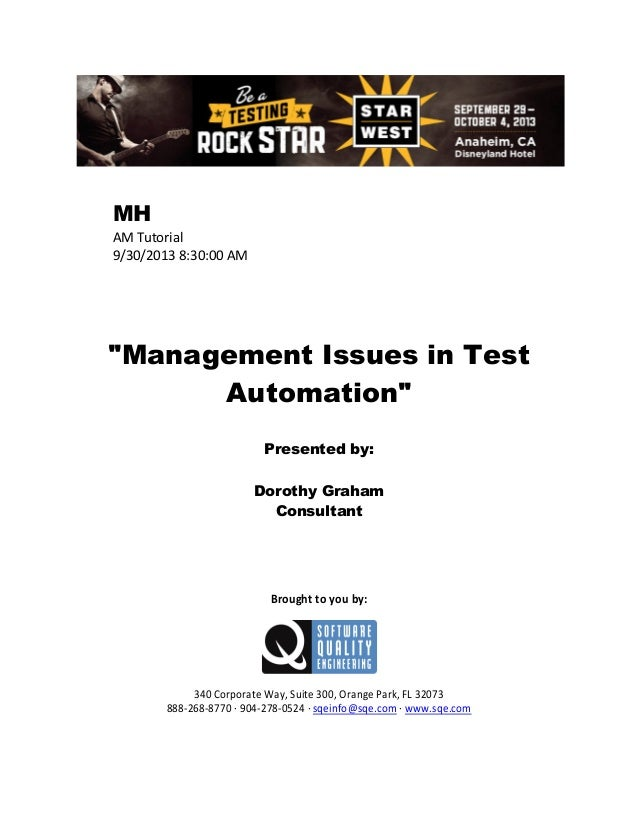 "MH AM Tutorial 9/30/2013 8:30:00 AM  ""Management Issues in Test Automation"" Presented by: Dorothy Graham Consultant  Broug..."