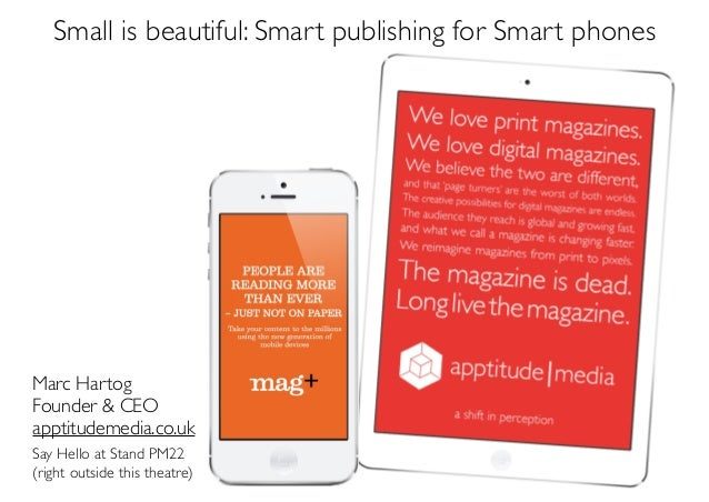 Small is beautiful: Smart publishing for Smart phones  Marc Hartog	  Founder & CEO	  apptitudemedia.co.uk	  ! Say Hello at...