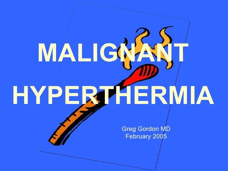 MALIGNANT HYPERTHERMIA Greg Gordon MD February 2005