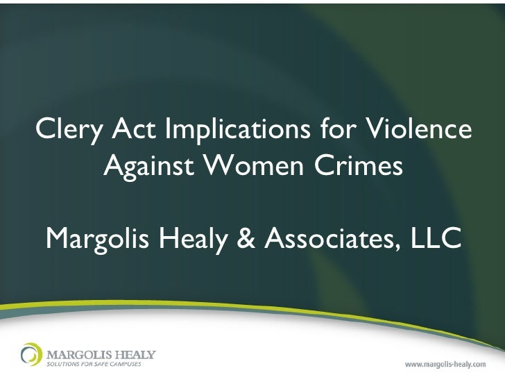 Clery Act Implications for Violence     Against Women Crimes                 Margolis Healy & Associates, LLC