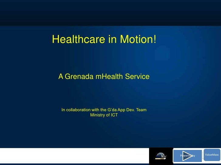 Healthcare in Motion! A Grenada mHealth Service In collaboration with the G'da App Dev. Team                 Ministry of I...