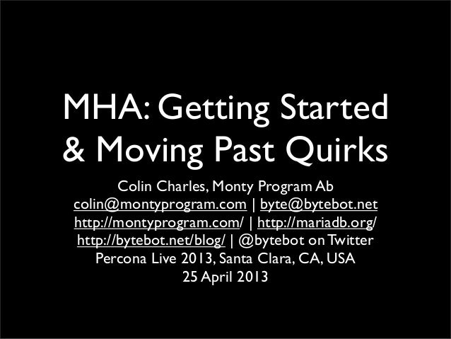 MHA: Getting Started& Moving Past QuirksColin Charles, Monty Program Abcolin@montyprogram.com | byte@bytebot.nethttp://mon...