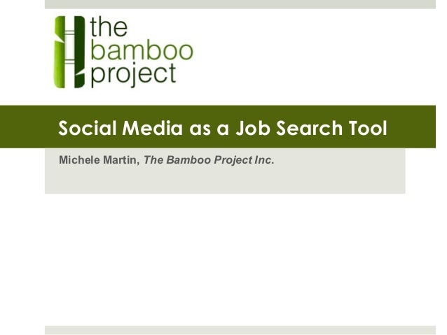 Social Media as a Job Search Tool Michele Martin, The Bamboo Project Inc.