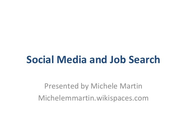 Social Media and Job SearchPresented by Michele MartinMichelemmartin.wikispaces.com