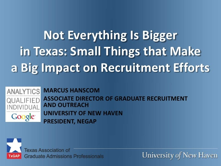 Not Everything Is Bigger  in Texas: Small Things that Makea Big Impact on Recruitment Efforts     MARCUS HANSCOM     ASSOC...