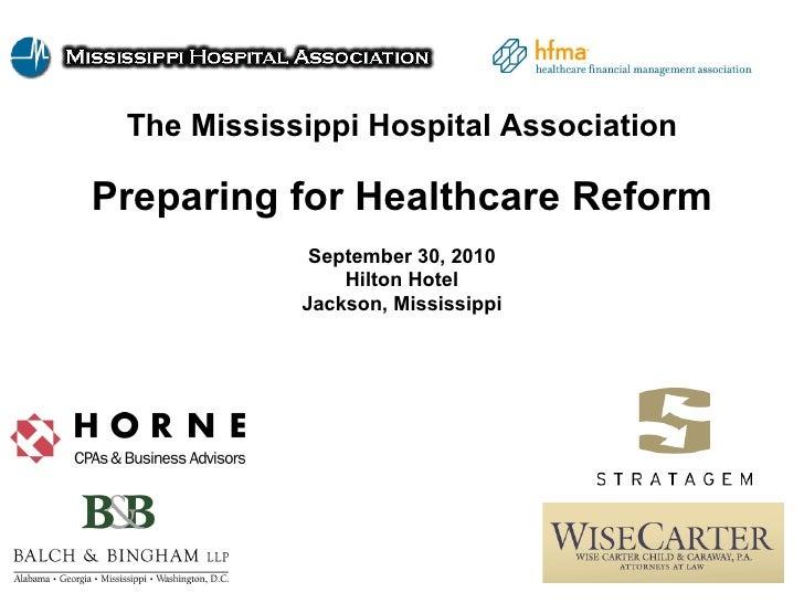 The Mississippi Hospital Association Preparing for Healthcare Reform September 30, 2010 Hilton Hotel Jackson, Mississippi
