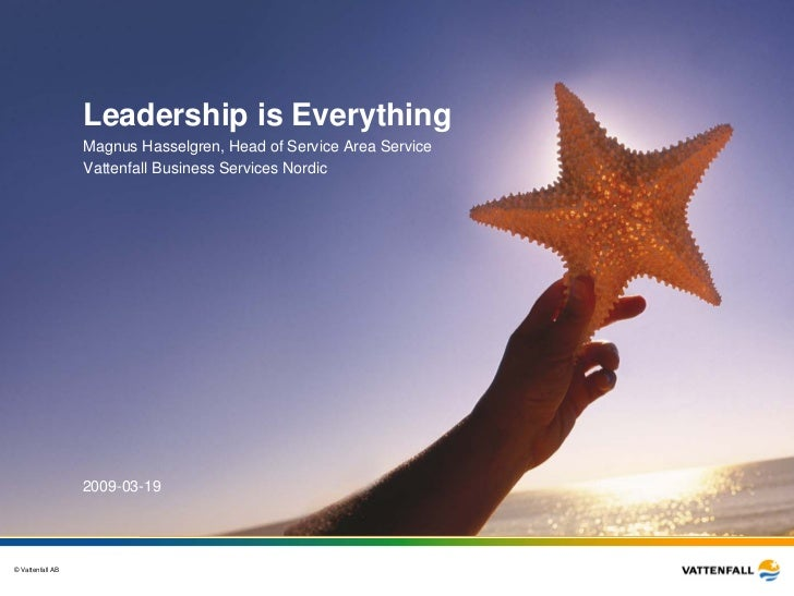 Leadership is Everything                  Magnus Hasselgren, Head of Service Area Service                  Vattenfall Busi...