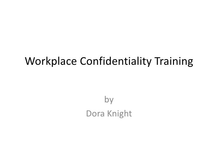 Workplace Confidentiality Training<br />by <br />Dora Knight<br />