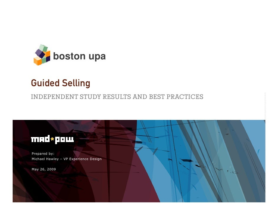 boston upa  Guided Selling INDEPENDENT STUDY RESULTS AND BEST PRACTICES     Prepared by: Michael Hawley – VP Experience De...