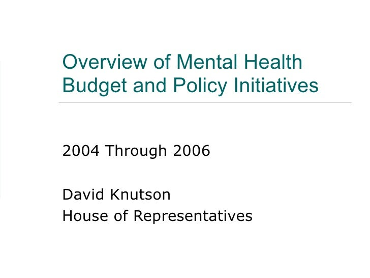 Overview of Mental Health Budget and Policy Initiatives  2004 Through 2006 David Knutson House of Representatives