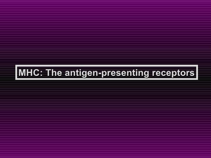 MHC: The antigen-presenting receptors