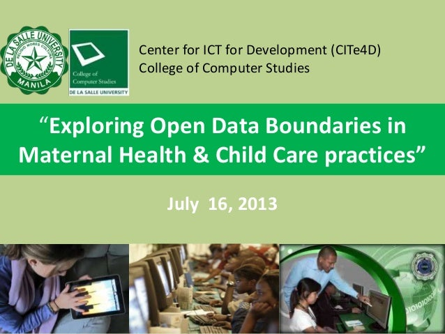 """Exploring Open Data Boundaries in Maternal Health & Child Care practices"" July 16, 2013 Center for ICT for Development (C..."