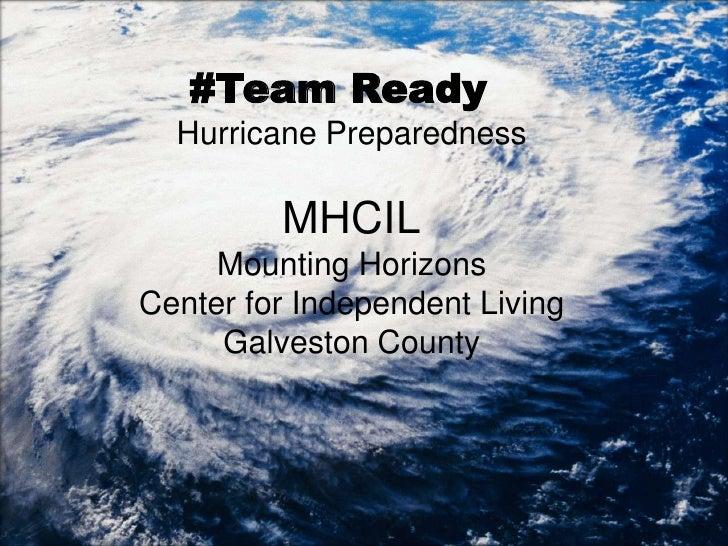 #Team Ready  Hurricane Preparedness         MHCIL     Mounting HorizonsCenter for Independent Living     Galveston County