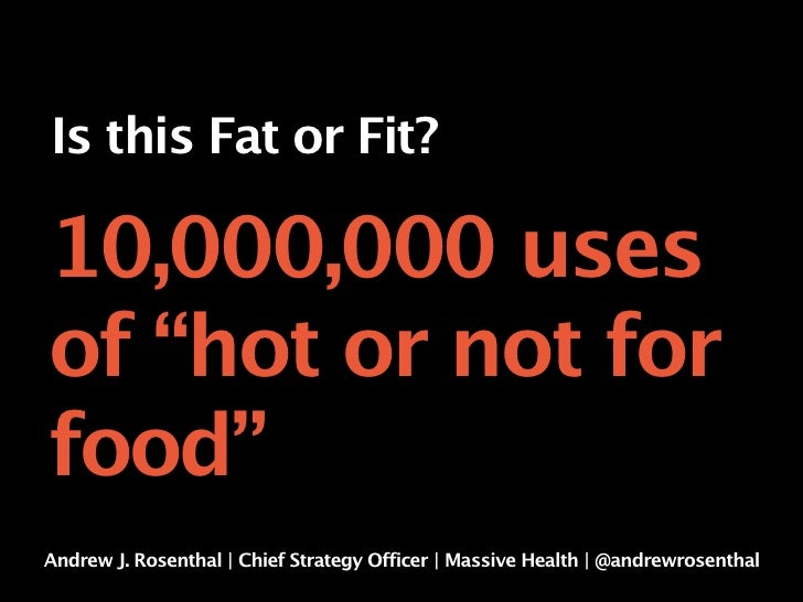 """Is this Fat or Fit?10,000,000 usesof """"hot or not forfood""""Andrew J. Rosenthal   Chief Strategy Officer   Massive Health   @..."""