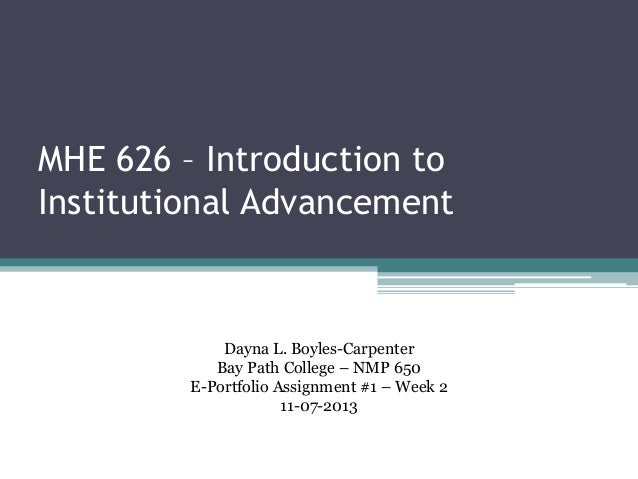 MHE 626 – Introduction to Institutional Advancement  MHE 626 – Introduction to Institutional Advancement  Dayna L. Boyles-...