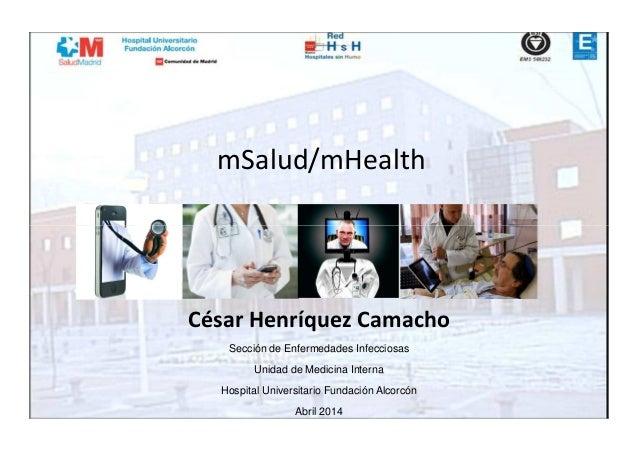 mSalud/mHealth César Henríquez Camacho Sección de Enfermedades Infecciosas Unidad de Medicina Interna Hospital Universitar...