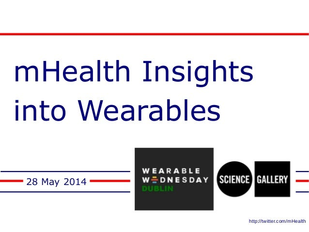 mHealth Insights into Wearables 28 May 2014 http://twitter.com/mHealth