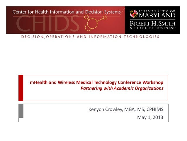 mHealth and Wireless Medical Technology Conference WorkshopPartnering with Academic OrganizationsKenyon Crowley, MBA, MS, ...