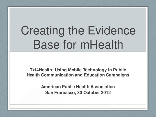 Creating the Evidence  Base for mHealth  Txt4Health: Using Mobile Technology in Public Health Communication and Education ...