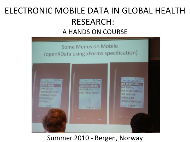 ELECTRONIC MOBILE DATA IN GLOBAL HEALTH RESEARCH:  A HANDS ON COURSE Summer 2010 - Bergen, Norway