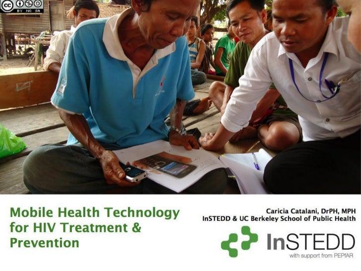 Mobile Health Technology for HIV Treatment & PreventionCaricia Catalani, DrPH, MPH - InSTEDD & University of California, B...