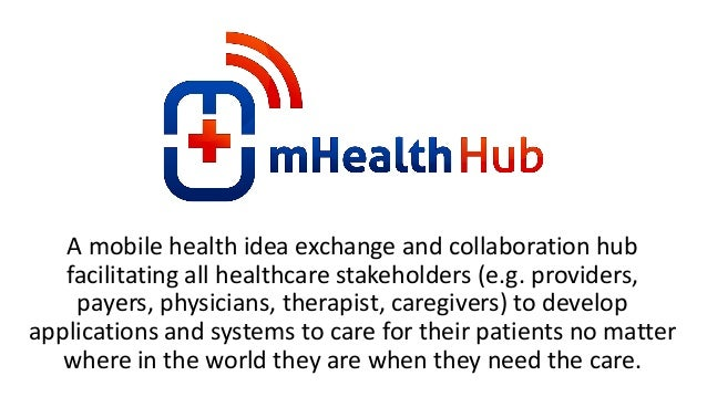 A mobile health idea exchange and collaboration hub   facilitating all healthcare stakeholders (e.g. providers,    payers,...