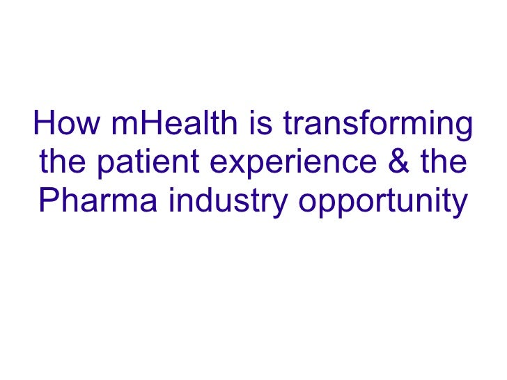 How mHealth is transformingthe patient experience & thePharma industry opportunity