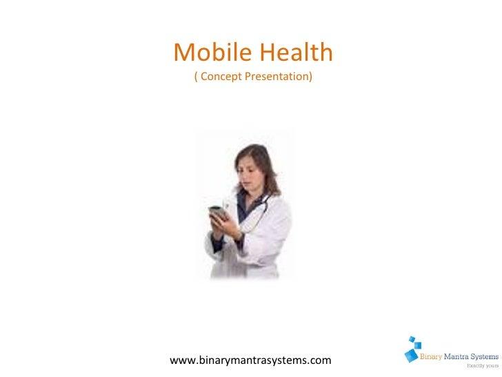 Mobile Health ( Concept Presentation) www.binarymantrasystems.com