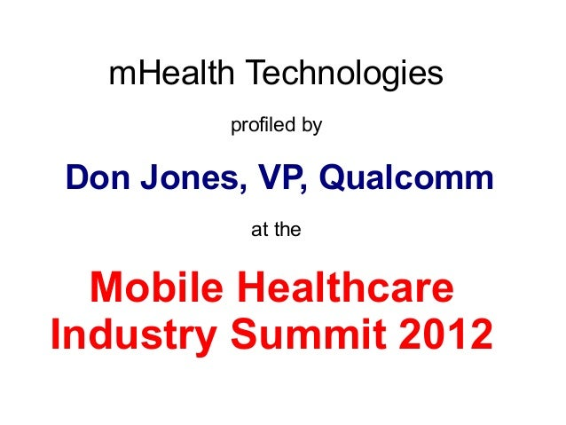 mHealth tech profiled by Don Jones (Qualcomm Life) at the Mobile Healthcare Industry Summit 2012