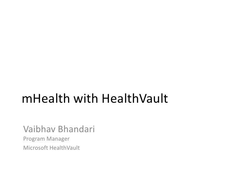 mHealth with HealthVault<br />Vaibhav BhandariProgram Manager<br />Microsoft HealthVault<br />