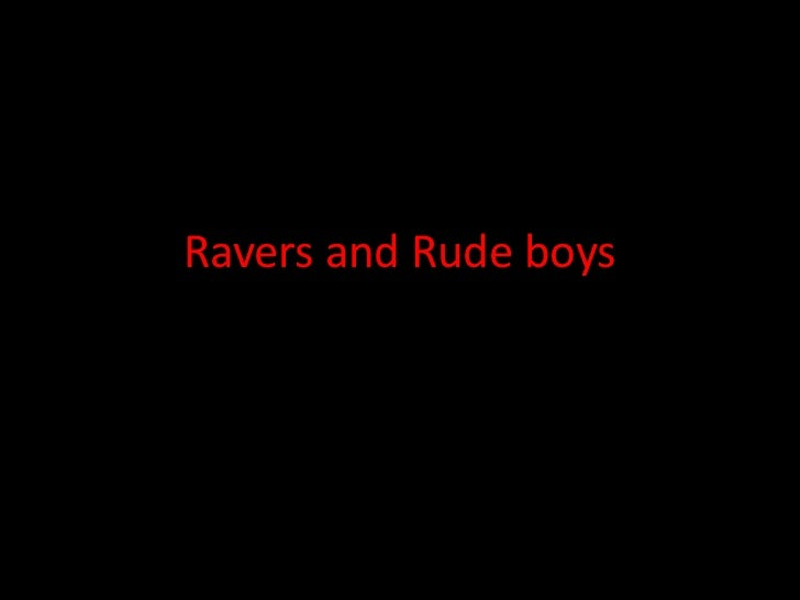 Ravers and Rude boys<br />