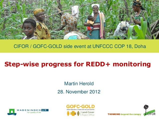 CIFOR / GOFC-GOLD side event at UNFCCC COP 18, DohaStep-wise progress for REDD+ monitoring                     Martin Hero...