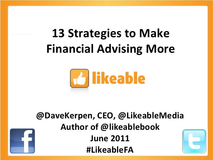 13 Strategies to Make Financial Advising More @DaveKerpen, CEO, @LikeableMedia Author of @likeablebook June 2011 #LikeableFA