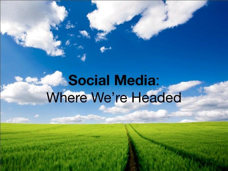 Social Media:Where We're Headed