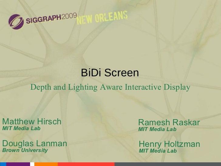 BiDi Screen Depth and Lighting Aware Interactive Display Matthew Hirsch MIT Media Lab Douglas Lanman Brown University Rame...