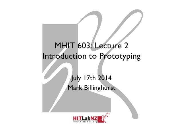 MHIT 603: Lecture 2 Introduction to Prototyping July 17th 2014 Mark Billinghurst