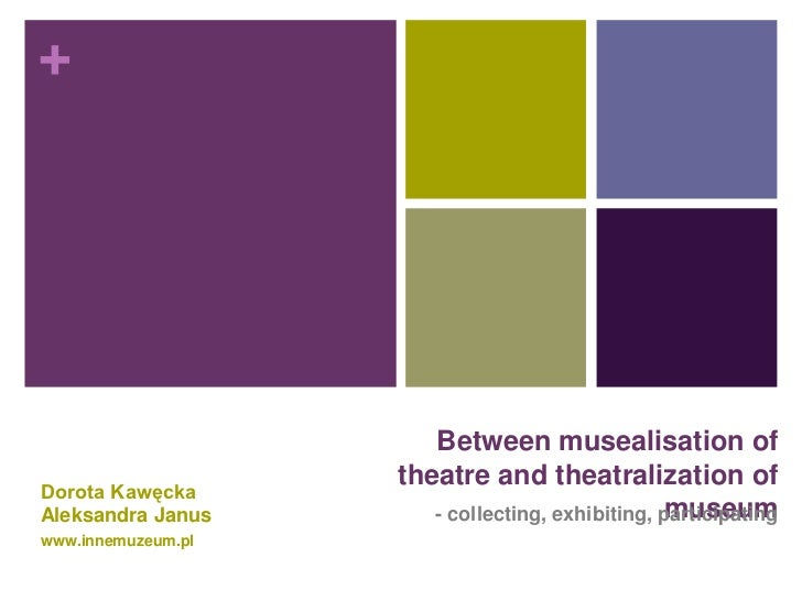 Between musealisation of theatre and theatralization of museum - collecting, exhibitng, participating