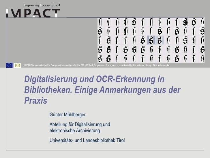Digitalisierung und OCR-Erkennung in Bibliotheken. Einige Anmerkungen aus der Praxis Günter Mühlberger Abteilung für Digit...