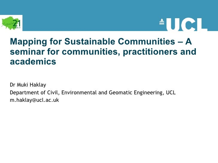 Mapping for Sustainable Communities – A seminar for communities, practitioners and academics Dr Muki Haklay  Department of...