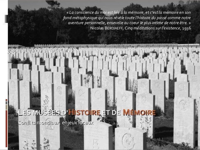 LLES MUSÉES D'ES MUSÉES D'HHISTOIREISTOIRE ET DEET DE MMÉMOIREÉMOIRE Conflits mondiaux, enjeux locauxConflits mondiaux, en...