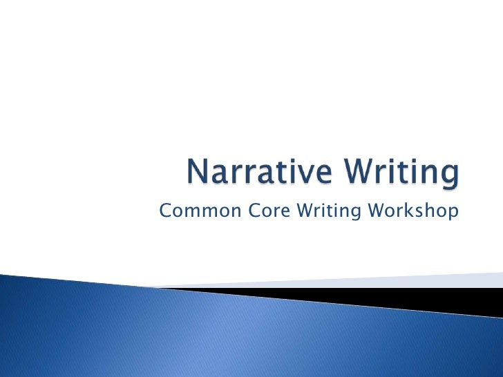 Narrative Writing<br />Common Core Writing Workshop<br />